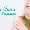 Top Summer Tips for Skin Care